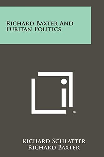 Richard Baxter And Puritan Politics (1258380315) by Richard Schlatter; Richard Baxter