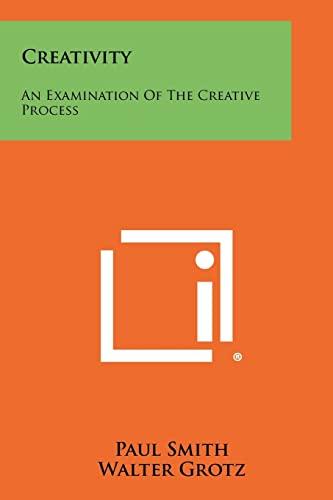 9781258381004: Creativity: An Examination of the Creative Process