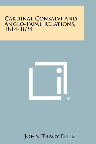 9781258381103: Cardinal Consalvi And Anglo-Papal Relations, 1814-1824