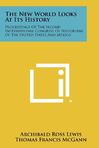 9781258381677: The New World Looks at Its History: Proceedings of the Second International Congress of Historians of the United States and Mexico