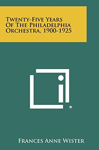 9781258383008: Twenty-Five Years Of The Philadelphia Orchestra, 1900-1925
