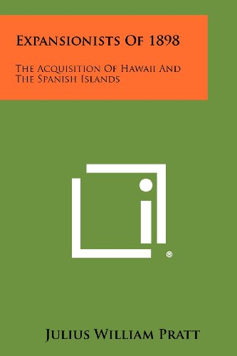 9781258385163: Expansionists Of 1898: The Acquisition Of Hawaii And The Spanish Islands