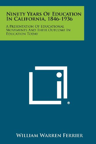 9781258385378: Ninety Years of Education in California, 1846-1936: A Presentation of Educational Movements and Their Outcome in Education Today