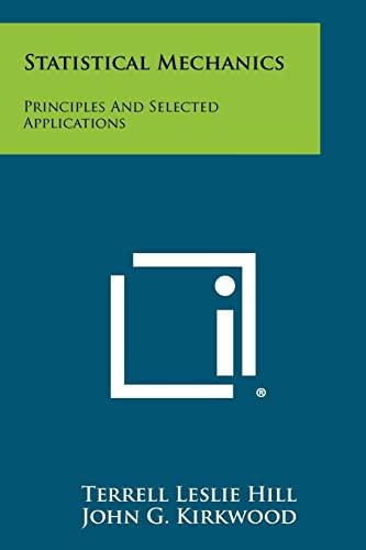 9781258385545: Statistical Mechanics: Principles And Selected Applications