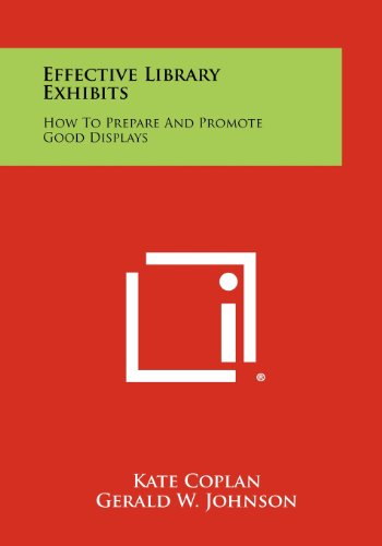 Effective Library Exhibits: How To Prepare And Promote Good Displays: Coplan, Kate