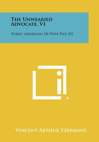 9781258387211: The Unwearied Advocate, V1: Public Addresses of Pope Pius XII