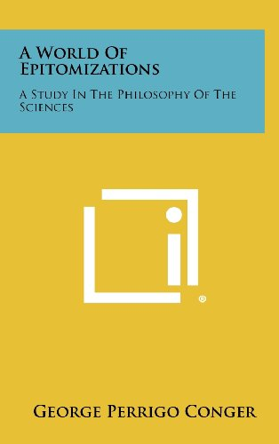 9781258387976: A World Of Epitomizations: A Study In The Philosophy Of The Sciences