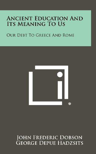 9781258388379: Ancient Education and Its Meaning to Us: Our Debt to Greece and Rome