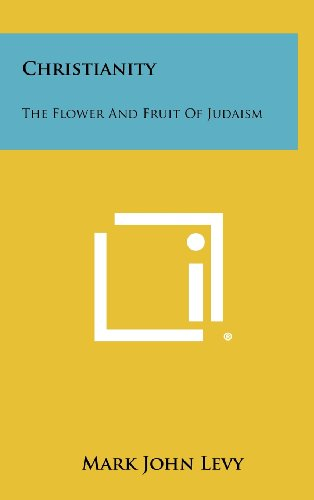 9781258389932: Christianity: The Flower and Fruit of Judaism
