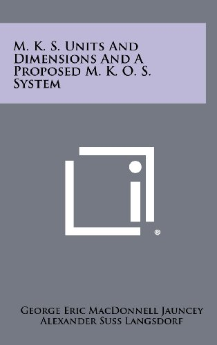 M. K. S. Units And Dimensions And: George Eric MacDonnell