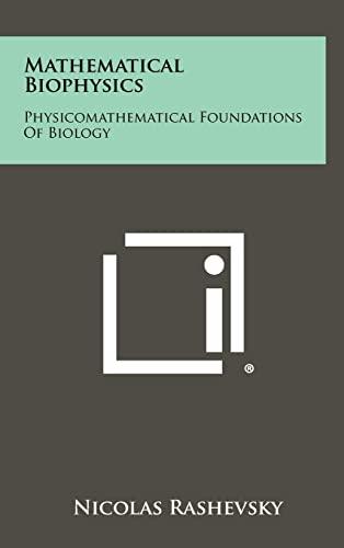 9781258390518: Mathematical Biophysics: Physicomathematical Foundations Of Biology