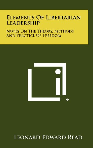 9781258391195: Elements Of Libertarian Leadership: Notes On The Theory, Methods And Practice Of Freedom