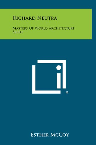 9781258391683: Richard Neutra: Masters of World Architecture Series