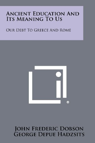 9781258396800: Ancient Education And Its Meaning To Us: Our Debt To Greece And Rome