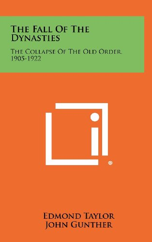 9781258400736: The Fall Of The Dynasties: The Collapse Of The Old Order, 1905-1922