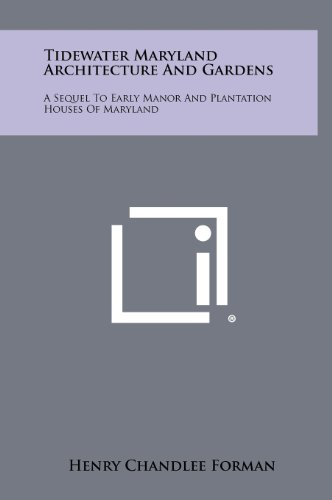 9781258400989: Tidewater Maryland Architecture And Gardens: A Sequel To Early Manor And Plantation Houses Of Maryland
