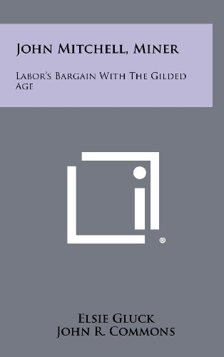 9781258402327: John Mitchell, Miner: Labor's Bargain with the Gilded Age