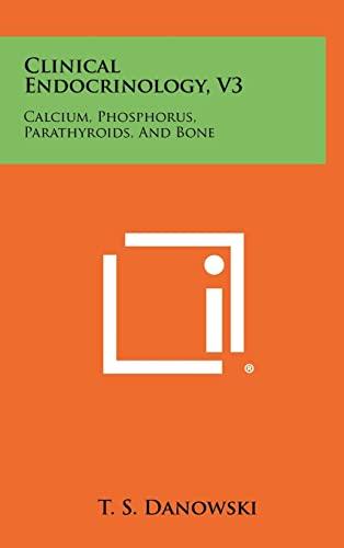 9781258404451: Clinical Endocrinology, V3: Calcium, Phosphorus, Parathyroids, And Bone