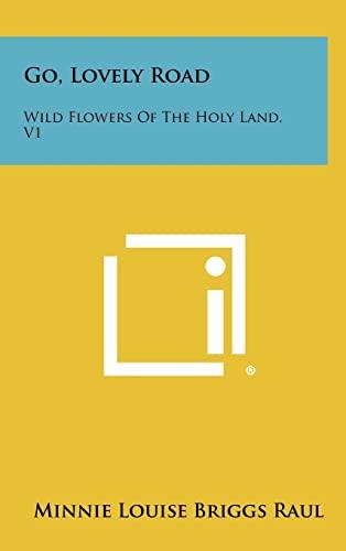 9781258405489: Go, Lovely Road: Wild Flowers of the Holy Land, V1