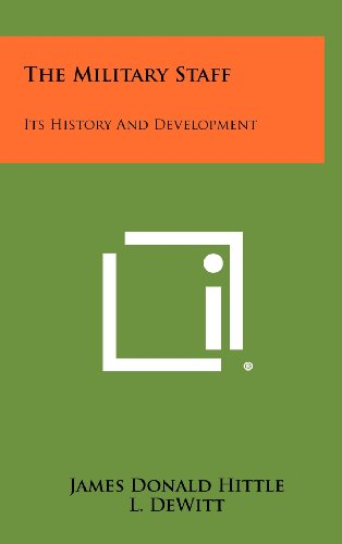 The Military Staff: Its History and Development: James Donald Hittle