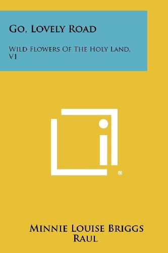9781258406295: Go, Lovely Road: Wild Flowers of the Holy Land, V1