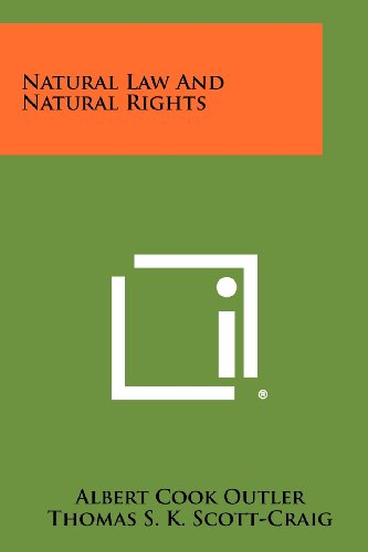 Natural Law And Natural Rights (1258406853) by Albert Cook Outler; Thomas S. K. Scott-Craig; Edwin W. Patterson