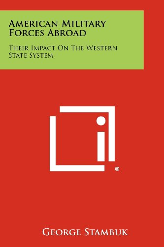 9781258409241: American Military Forces Abroad: Their Impact On The Western State System
