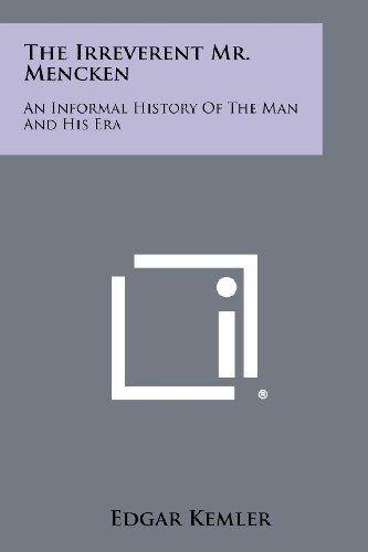 9781258410117: The Irreverent Mr. Mencken: An Informal History of the Man and His Era