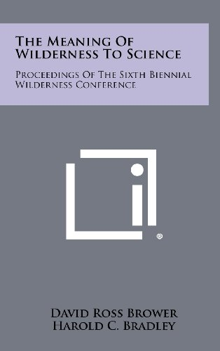 9781258412180: The Meaning of Wilderness to Science: Proceedings of the Sixth Biennial Wilderness Conference