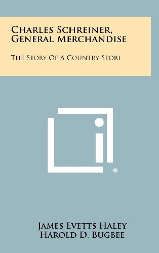 9781258412654: Charles Schreiner, General Merchandise: The Story of a Country Store