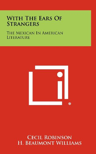 9781258413002: With the Ears of Strangers: The Mexican in American Literature