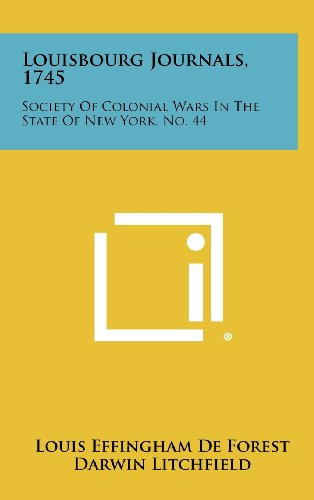 Louisbourg Journals, 1745: Society Of Colonial Wars: Louis Effingham De