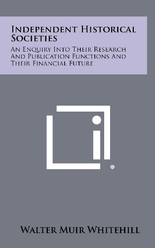 9781258414627: Independent Historical Societies: An Enquiry Into Their Research and Publication Functions and Their Financial Future