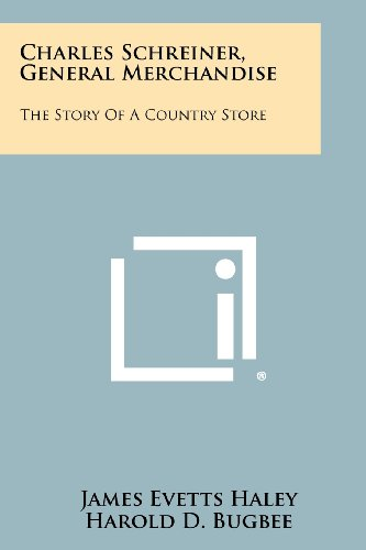 9781258418502: Charles Schreiner, General Merchandise: The Story Of A Country Store