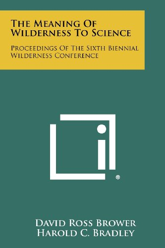 9781258419561: The Meaning of Wilderness to Science: Proceedings of the Sixth Biennial Wilderness Conference