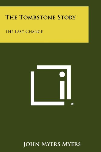The Tombstone Story: The Last Chance (1258420848) by John Myers Myers