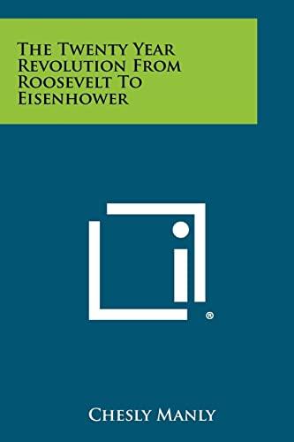 9781258420994: The Twenty Year Revolution from Roosevelt to Eisenhower