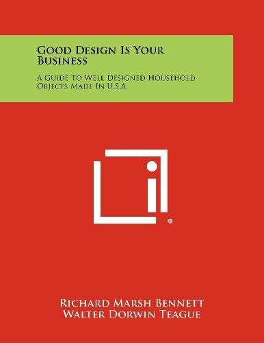 Good Design Is Your Business: A Guide To Well Designed Household Objects Made In U.S.A.: Bennett, ...
