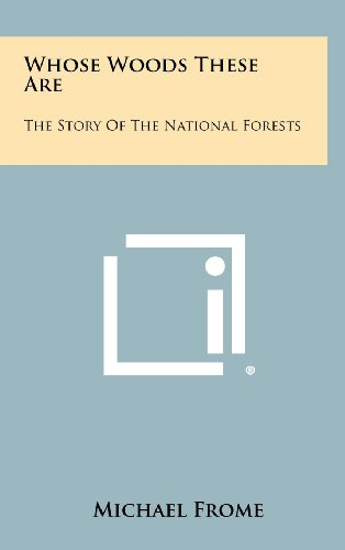 Whose Woods These Are: The Story Of The National Forests (9781258424169) by Michael Frome