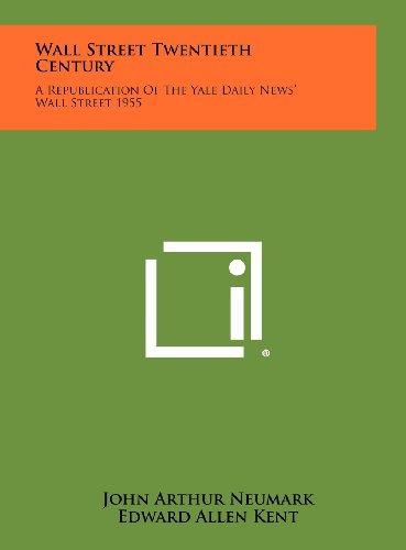 9781258424220: Wall Street Twentieth Century: A Republication of the Yale Daily News' Wall Street 1955