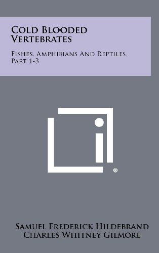 9781258424794: Cold Blooded Vertebrates: Fishes, Amphibians And Reptiles, Part 1-3