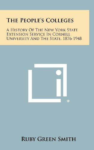 9781258425319: The People's Colleges: A History Of The New York State Extension Service In Cornell University And The State, 1876-1948