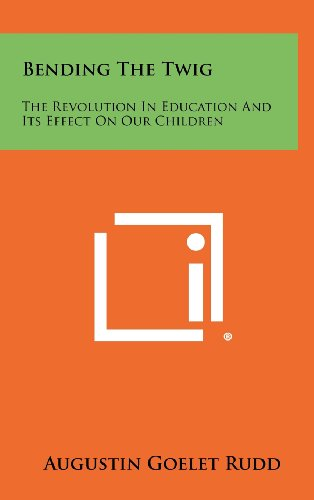 9781258425524: Bending the Twig: The Revolution in Education and Its Effect on Our Children
