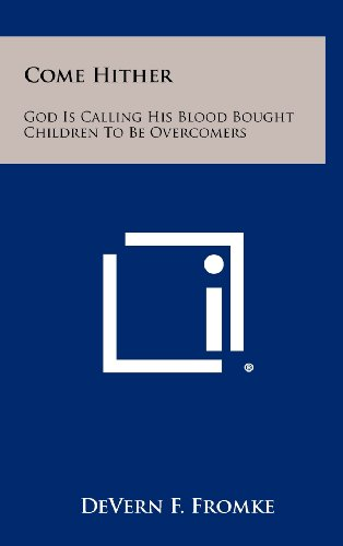 Come Hither: God Is Calling His Blood Bought Children To Be Overcomers: Fromke, DeVern F.