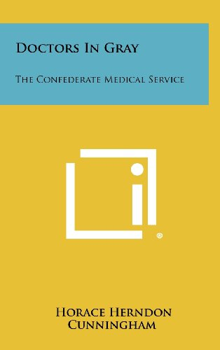 9781258425883: Doctors In Gray: The Confederate Medical Service