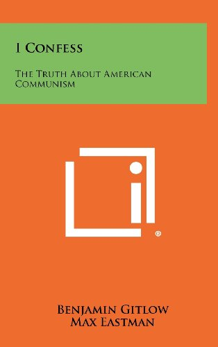I Confess: The Truth about American Communism: Gitlow, Benjamin
