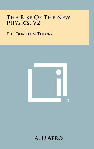 9781258427696: The Rise Of The New Physics, V2: The Quantum Theory