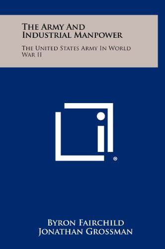 9781258428273: The Army and Industrial Manpower: The United States Army in World War II