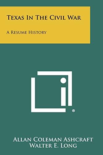 Texas In The Civil War: A Resume: Allan Coleman Ashcraft,
