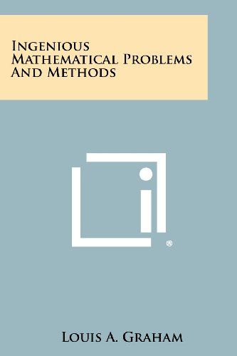 9781258431143: Ingenious Mathematical Problems and Methods